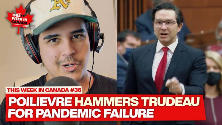 Poilievre embarrasses Trudeau over pandemic failure - This Week in Canada Ep. 36